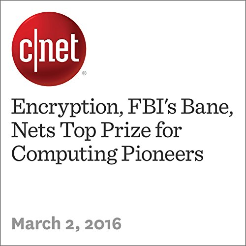 Encryption, FBI's Bane, Nets Top Prize for Computing Pioneers cover art