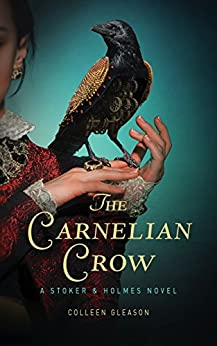 The Carnelian Crow: A Stoker & Holmes Book by [Colleen Gleason]