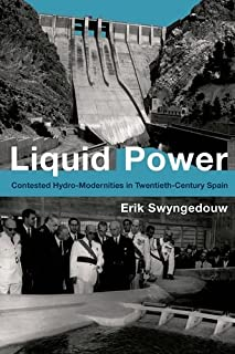 Liquid Power: Contested Hydro-Modernities in Twentieth-Century Spain (Urban and Industrial Environments) (English Edition)