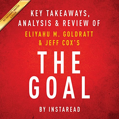 The Goal: A Process of Ongoing Improvement by Eliyahu M. Goldratt and Jeff Cox: Key Takeaways, Analysis & Review audiobook cover art