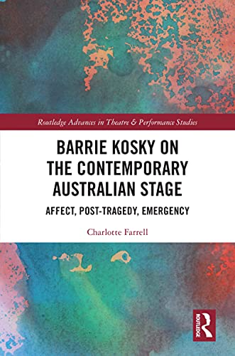 Barrie Kosky on the Contemporary Australian Stage: Affect, Post-Tragedy, Emergency (Routledge Advances in Theatre & Performance Studies) (English Edition)