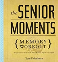 The Senior Moments Memory Workout: Improve Your Memory & Brain Fitness Before You Forget! by Tom Friedman(2010-05-04)