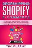 Dropshipping Shopify E-commerce: $12,000/Month Beginners Guide To Make Money Selling On Amazon, eBay, Blogging, Social Media Marketing For Business, Passive Income And SEO (English Edition)