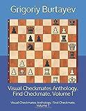 Visual Checkmates Anthology. Find Checkmate. Volume 1: Visual Checkmates Anthology. Find Checkmate. Volume 1-Burtayev, Grigoriy Burtayev, Grigoriy Burtayev, Grigoriy