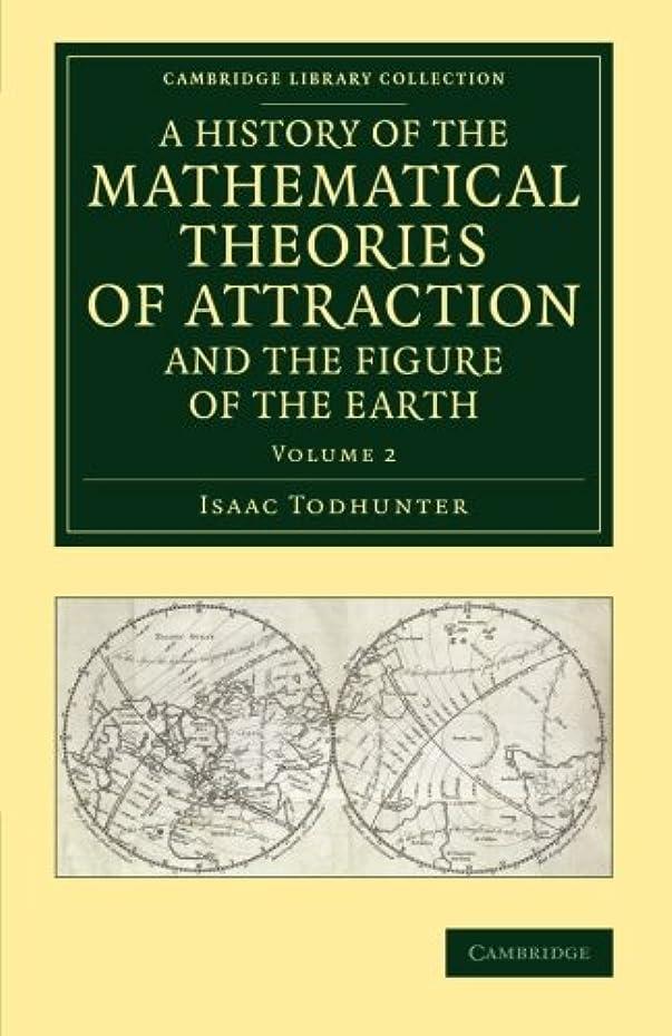好戦的なアサー寄り添うA History of the Mathematical Theories of Attraction and the Figure of the Earth: From the Time of Newton to that of Laplace (Cambridge Library Collection - Mathematics)