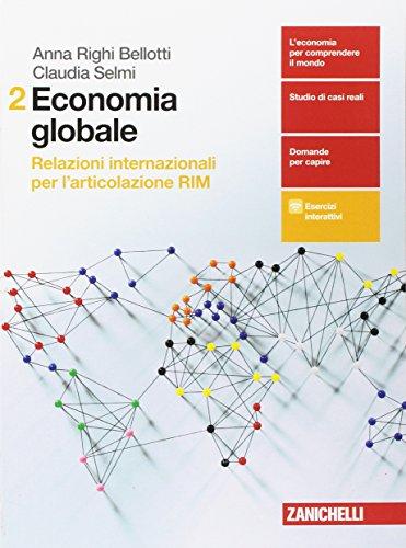 Economia globale. Relazioni internazionali per l'articolazione RIM. Per le Scuole superiori. Con aggiornamento online (Vol. 2)
