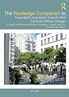 The Routledge Companion to Twentieth and Early Twenty-First Century Urban Design: A History of Shifting Manifestoes, Paradigms, Generic Solutions, and Specific Designs (Routledge Companions)