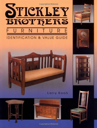 Stickley Brothers Furniture: Identification and Value Guide (Identification & Values)