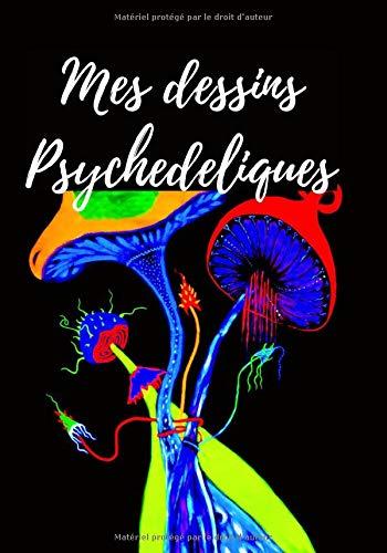Mes Dessins Psychédéliques: Dessins à colorier / Pour décompresser le soir, week end / Transe Psychédélique / Rêves / Format 7 x 10 pouces