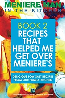Meniere Man In The Kitchen. Book 2. Recipes That Helped Me Get Over Meniere's.: Delicious Low Salt Recipes From Our Family...