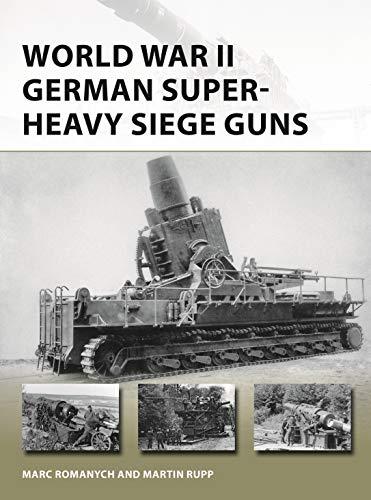 World War II German Super-Heavy Siege Guns (New Vanguard)