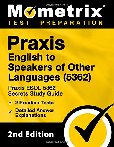 Praxis English to Speakers of Other Languages (5362) - Praxis ESOL 5362 Secrets Study Guide, 2 Practice Tests, Detailed Answer Explanations: [2nd Edition]