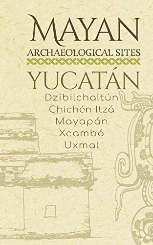 Mayan Archaeological Sites - Yucatán: Dzibilchaltún · Chichén Itzá · Mayapán · Xcambó · Uxmal (Mayan Peninsula)