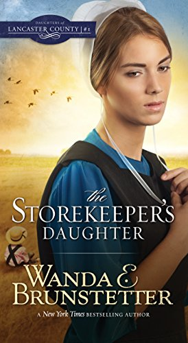 The Storekeeper's Daughter (Daughters of Lancaster County Book 1) by [Wanda E. Brunstetter]