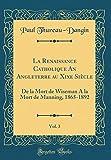 La Renaissance Catholique an Angleterre Au Xixe Siècle, Vol. 3 - De la Mort de Wiseman a la Mort de Manning, 1865-1892 (Classic Reprint) - Forgotten Books - 23/09/2018