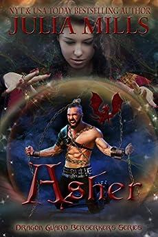 Asher (Dragon Guard Berserkers Book 2) by [Julia Mills, Linda Boulanger, Lisa Miller, Tammy Payne]