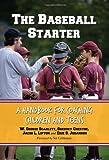 The Baseball Starter: A Handbook for Coaching Children and Teens