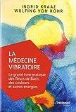 La médecine vibratoire - Le grand livre pratique des fleurs de Bach, des couleurs et autres énergies - TREDANIEL - 16/10/2018