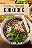 Mexican And Vietnamese Cookbook: 2 Books in 1: 140 Recipes For Spicy And Delicious Dishes From Vietnam And Mexico