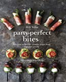 Party-Perfect Bites: Delicious recipes for canapés, finger food and party snacks...