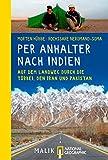 Per Anhalter nach Indien: Auf dem Landweg durch die Türkei, den Iran und Pakistan