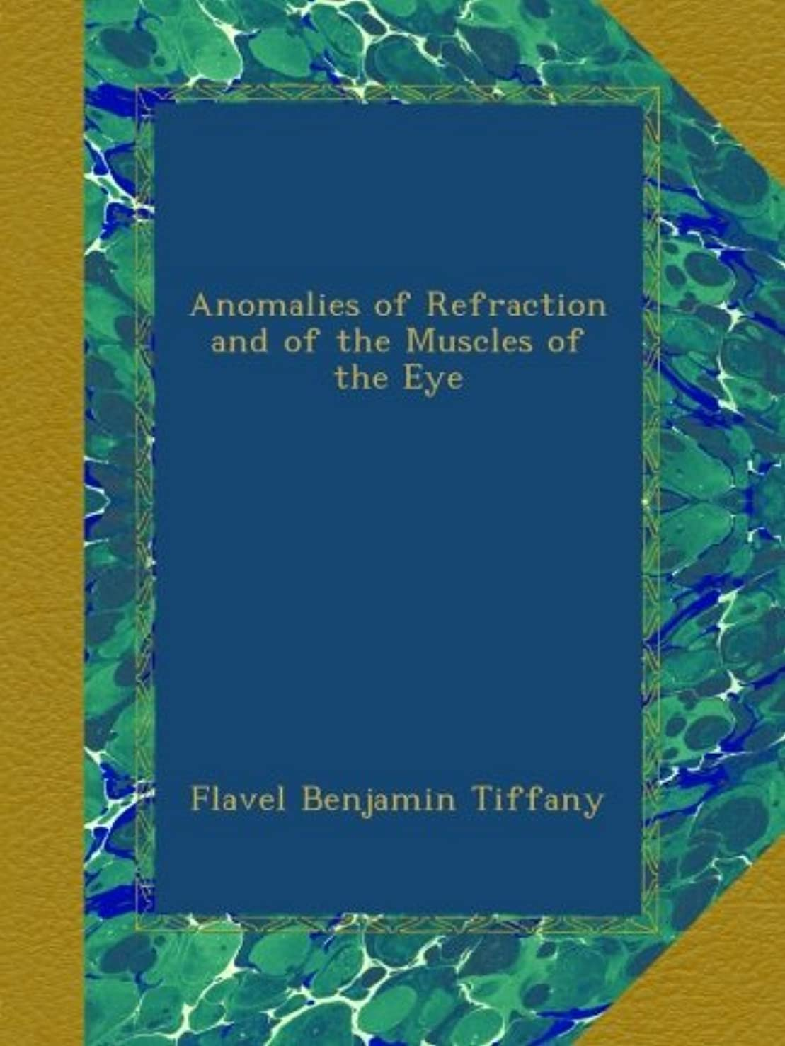 試みる品種契約したAnomalies of Refraction and of the Muscles of the Eye