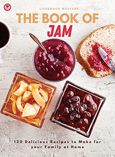 The Book of Jam: 120 Delicious Recipes to Make for your Family at Home