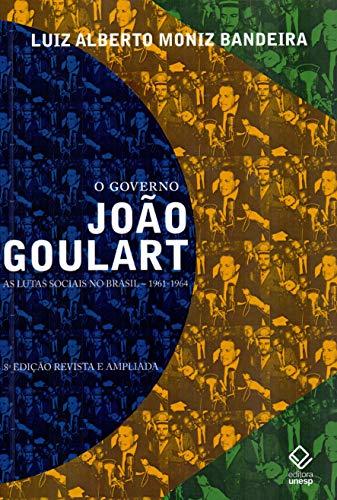 O governo João Goulart - 8ª edição: As lutas sociais no Brasil – 1961-1964