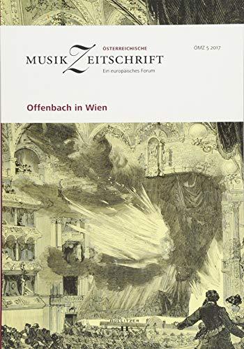 Offenbach in Wien: Österreichische Musikzeitschrift 05/2017 (ÖMZ 05/2017)