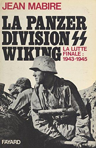 La Panzerdivision Wiking La Lutte Finale 1943 1945 La Lutte Finale 1943 1945