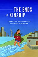 The Ends of Kinship: Connecting Himalayan Lives Between Nepal and New York (Global South Asia)
