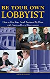 Image of Be Your Own Lobbyist: How to Give Your Small Business Big Clout with State and Local Government