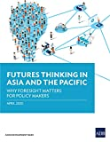 Futures Thinking in Asia and the Pacific: Why Foresight Matters for Policy Makers (English Edition)