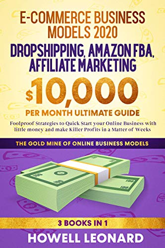 Dropshipping, Amazon FBA, Affiliate Marketing: 3 Books in 1 - Foolproof Strategies to Quick Start your Online Business with little money and make Killer Profits in a Matter of Weeks