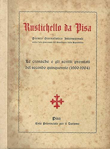 Rustichello da Pisa Premio Giornalistico Internazionale. Le cronache e gli scritti premiati del secondo quinquennio (1960-1964).