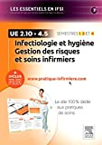 Infectiologie et hygiène - Gestion des risques et soins infirmiers - UE 2.10 et UE 4.5 - + Inclus votre accès individuel et sélectif à www.pratique-infirmiere.com