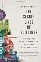 The Secret Lives of Buildings: From the Ruins of the Parthenon to the Vegas Strip in Thirteen Stories