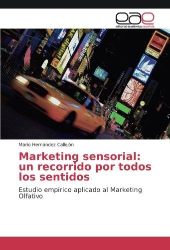 Marketing sensorial: un recorrido por todos los sentidos: Estudio empírico aplicado al Marketing Olfativo