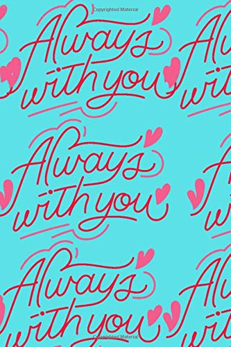 Always with you: Love is life Notebook for special occasions Gift birthday