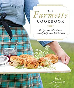 Download the farmette cookbook recipes and adventures from my life the farmette cookbook recipes and adventures from my life on an irish farm by imen mcdonn ebook forumfinder Image collections