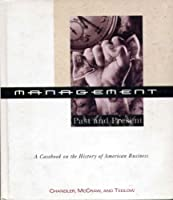 Management:  Past and Present: A Casebook on the History of American Business 053885412X Book Cover