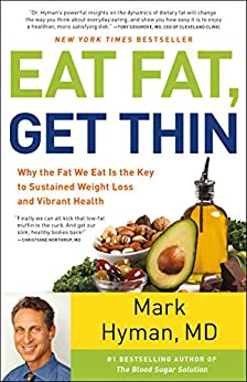 Eat Fat, Get Thin: Why the Fat We Eat Is the Key to Sustained Weight Loss and Vibrant Health by [Mark Hyman M.D.]