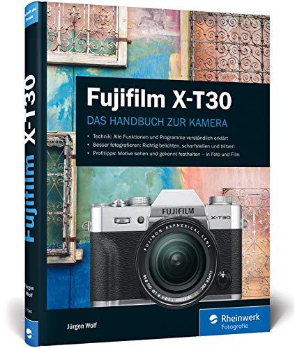 Fujifilm X-T30: Praxiswissen und Expertentipps zu Ihrer Kamera