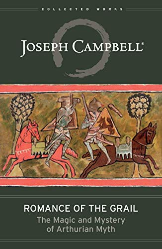 Romance of the Grail: The Magic & Mystery of Arthurian Myth (The Collected Works of Joseph Campbell)