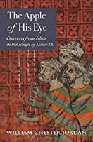 The Apple of His Eye: Converts from Islam in the Reign of Louis IX (Jews, Christians, and Muslims from the Ancient to the Modern World)