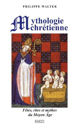 Mythologie chrétienne : Fêtes, rites et mythes du Moyen Age: Fêtes, rites et mythes du Moyen Âge (IMAGO (EDITIONS)