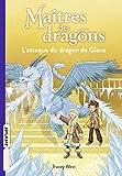 Maîtres des dragons, Tome 09 - L'attaque du dragon de Glace
