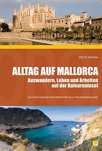 Alltag auf Mallorca - Auswandern, Leben und Arbeiten auf der Baleareninsel (Alltag in)