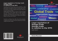Legal regulation of foreign trade foreign trade in relation to the WTO: Legal research