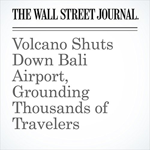 Volcano Shuts Down Bali Airport, Grounding Thousands of Travelers copertina